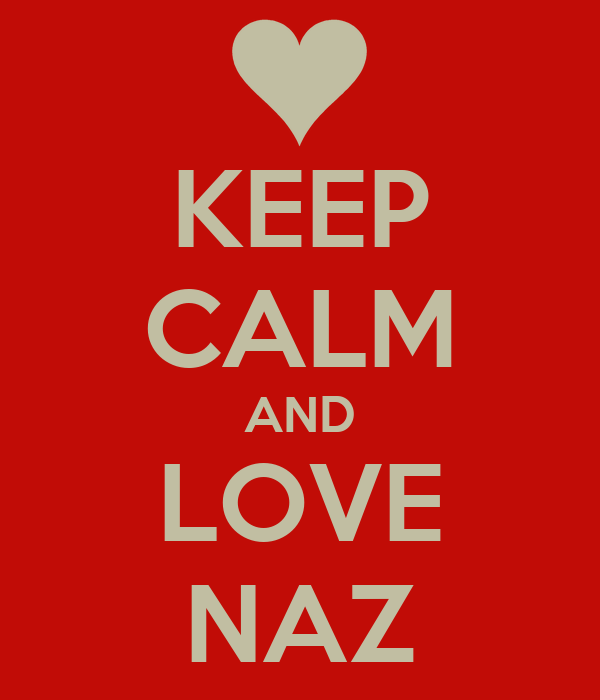 KEEP CALM AND LOVE NAZ