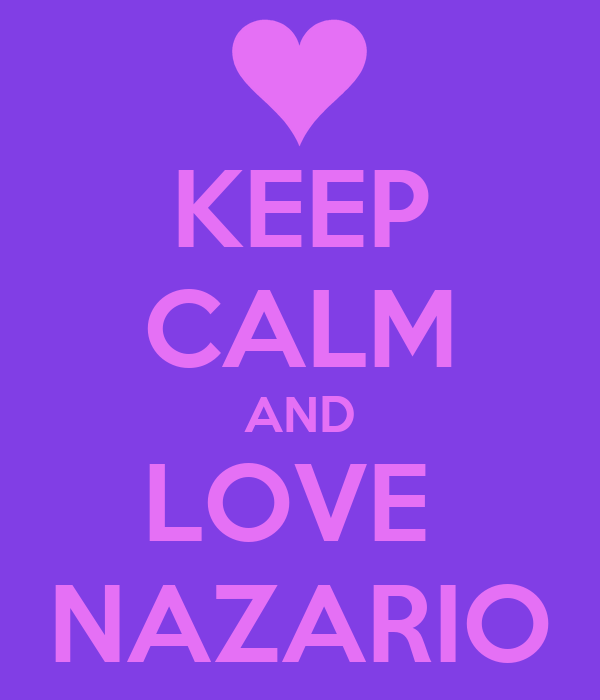 KEEP CALM AND LOVE  NAZARIO