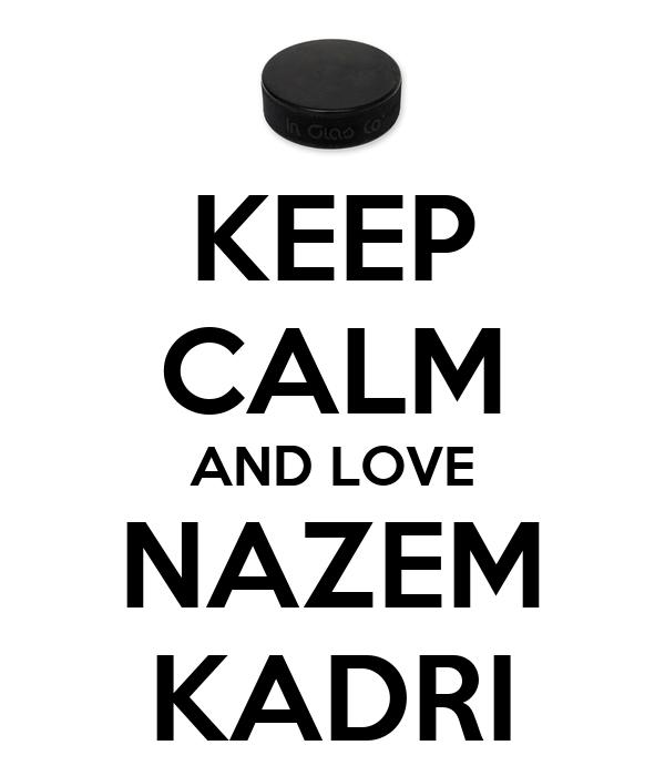 KEEP CALM AND LOVE NAZEM KADRI