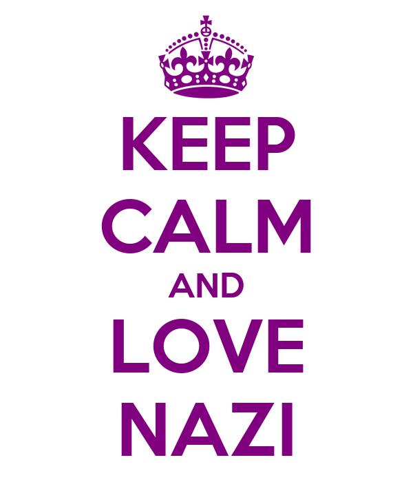 KEEP CALM AND LOVE NAZI