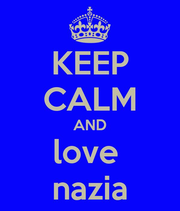 KEEP CALM AND love  nazia