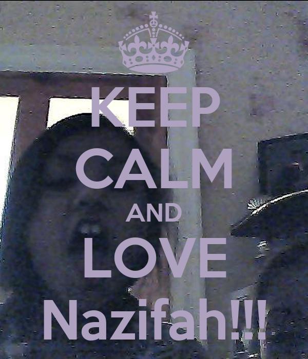 KEEP CALM AND LOVE Nazifah!!!