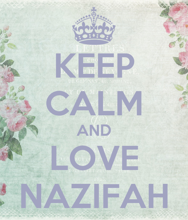 KEEP CALM AND LOVE NAZIFAH