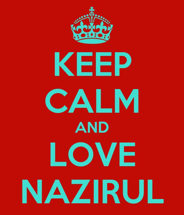 KEEP CALM AND LOVE NAZIRUL