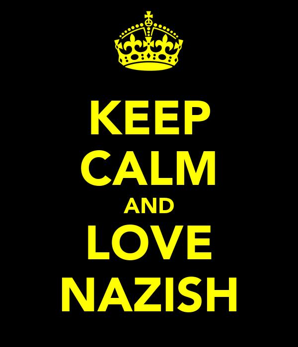 KEEP CALM AND LOVE NAZISH