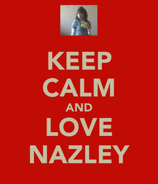 KEEP CALM AND LOVE NAZLEY