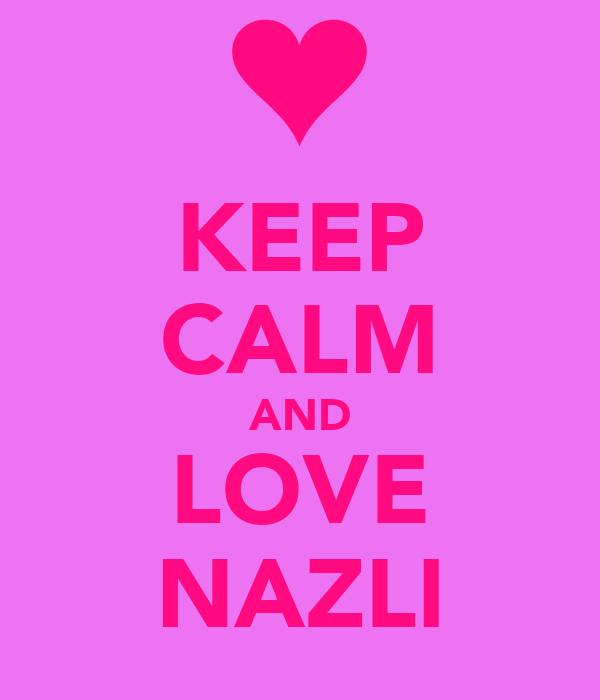 KEEP CALM AND LOVE NAZLI