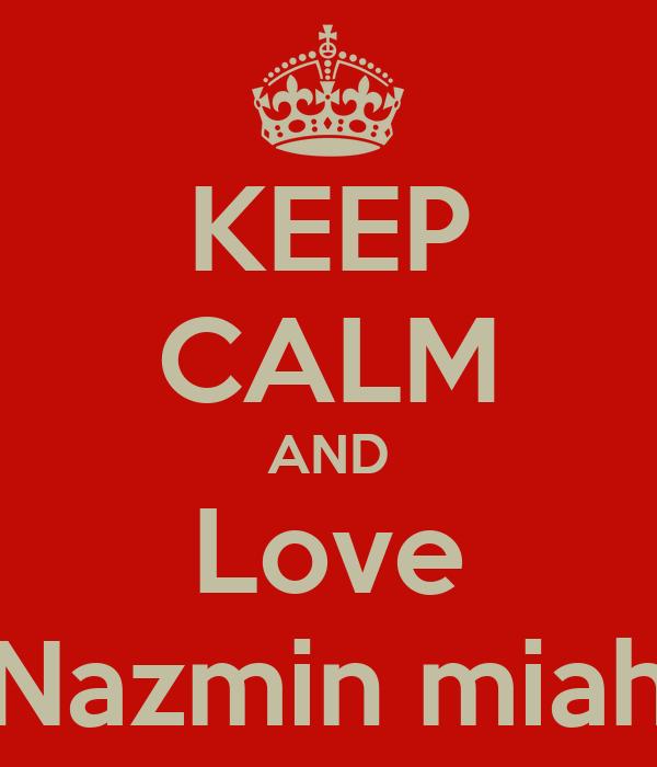KEEP CALM AND Love Nazmin miah
