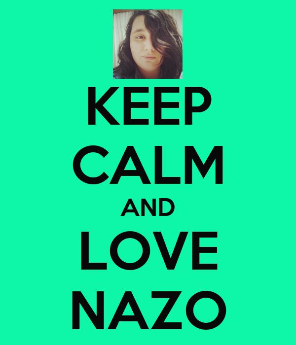 KEEP CALM AND LOVE NAZO