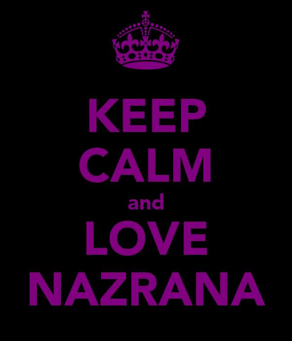KEEP CALM and LOVE NAZRANA