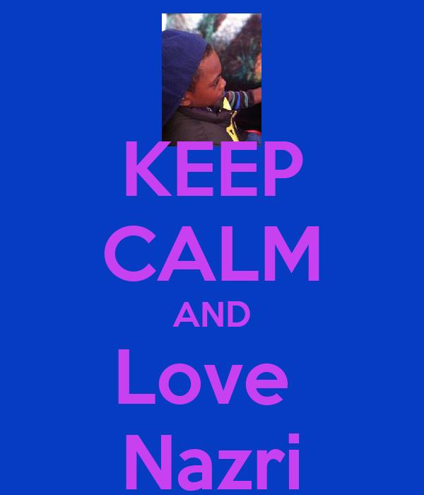 KEEP CALM AND Love  Nazri