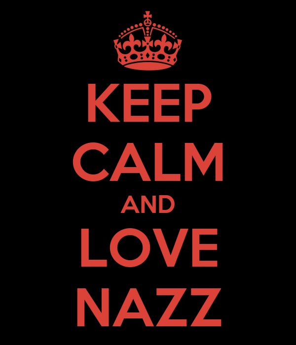 KEEP CALM AND LOVE NAZZ