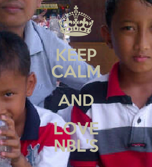 KEEP CALM AND LOVE NBL'S
