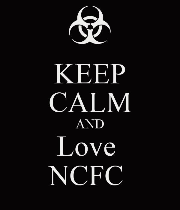 KEEP CALM AND Love  NCFC