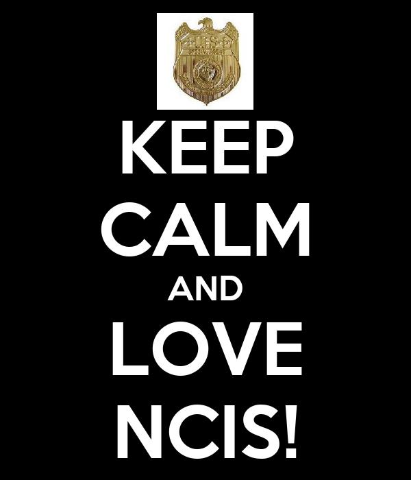 KEEP CALM AND LOVE NCIS!