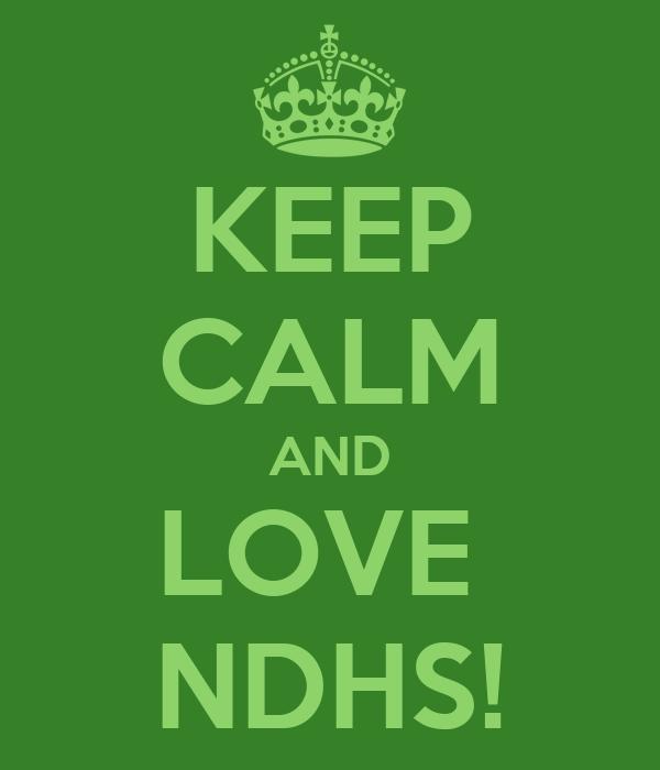 KEEP CALM AND LOVE  NDHS!