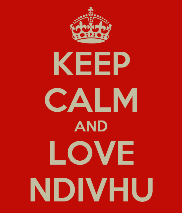 KEEP CALM AND LOVE NDIVHU