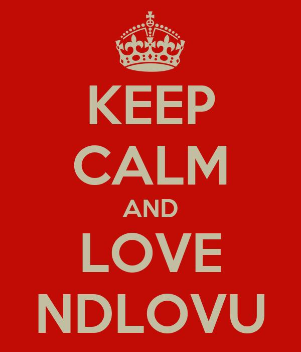 KEEP CALM AND LOVE NDLOVU