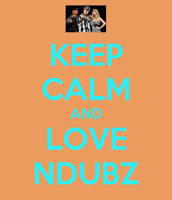KEEP CALM AND LOVE NDUBZ