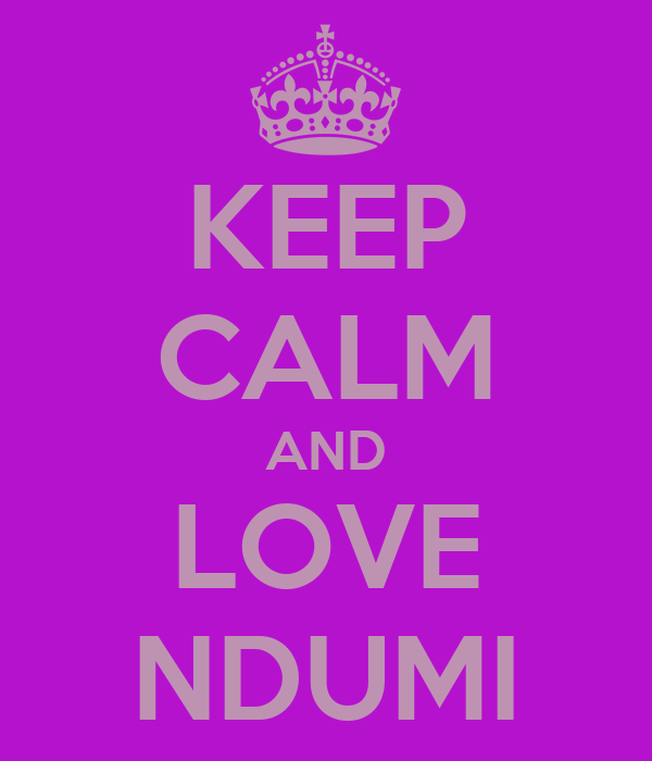 KEEP CALM AND LOVE NDUMI