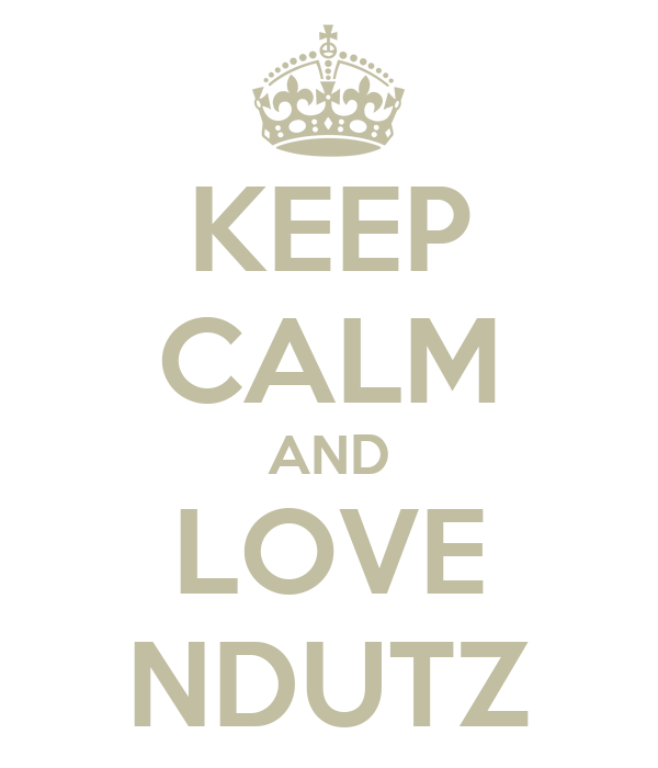 KEEP CALM AND LOVE NDUTZ