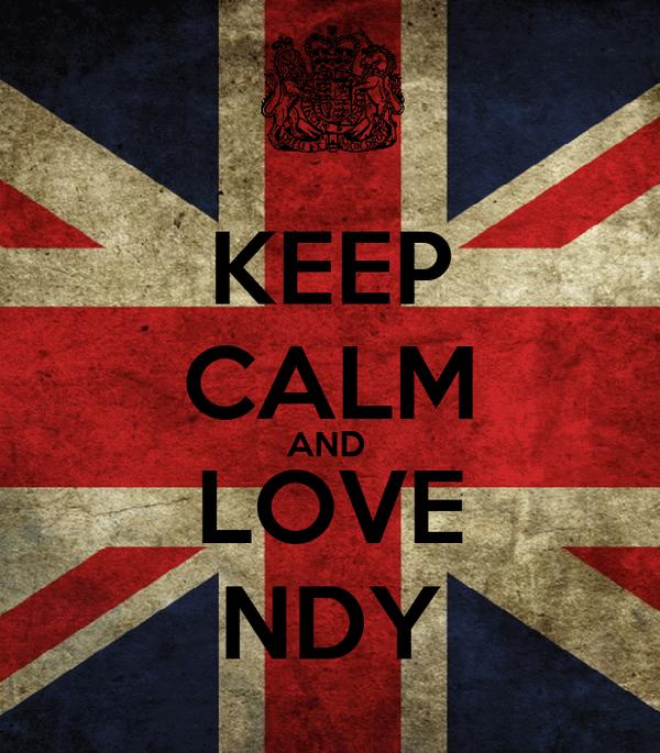 KEEP CALM AND  LOVE NDY