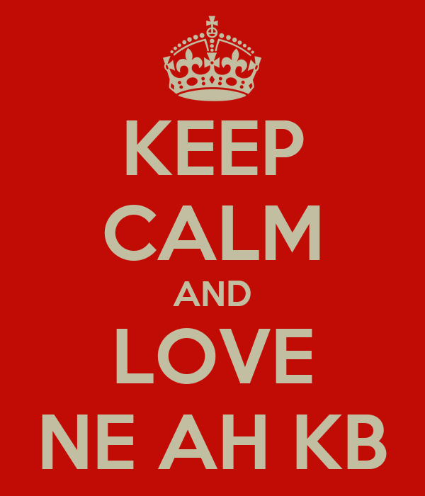 KEEP CALM AND LOVE NE AH KB
