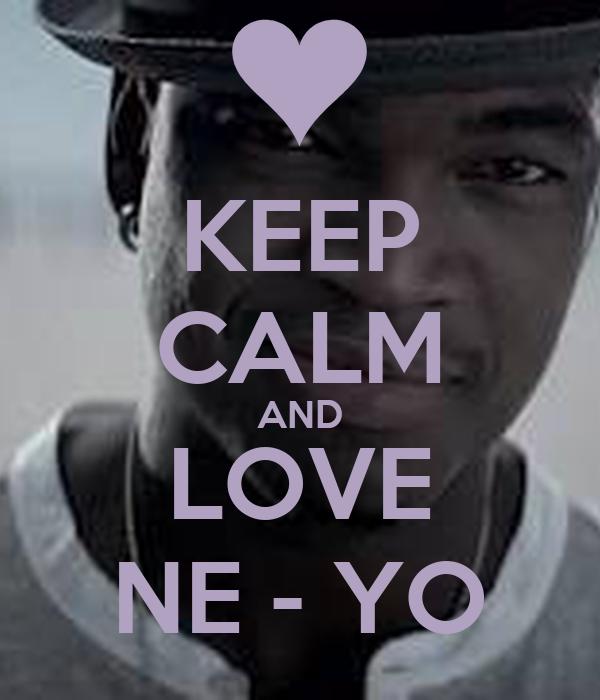 KEEP CALM AND LOVE NE - YO