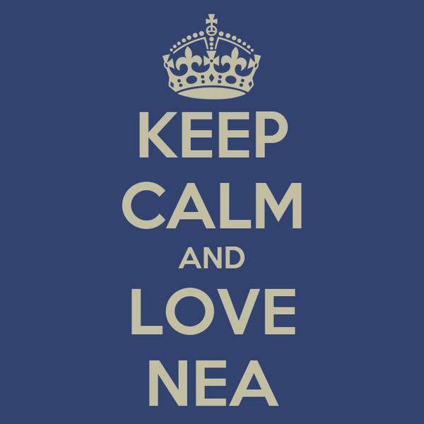 KEEP CALM AND LOVE NEA