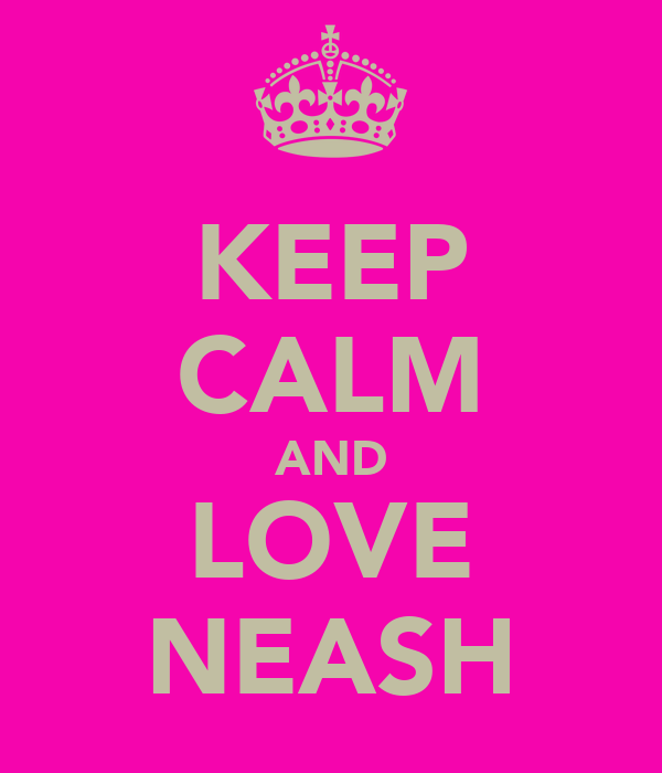 KEEP CALM AND LOVE NEASH