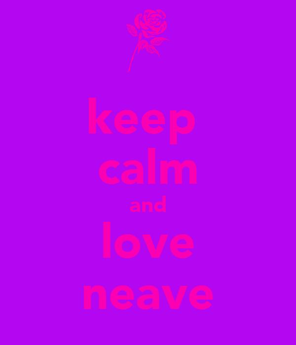keep  calm and love neave