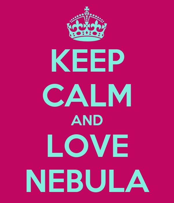 KEEP CALM AND LOVE NEBULA