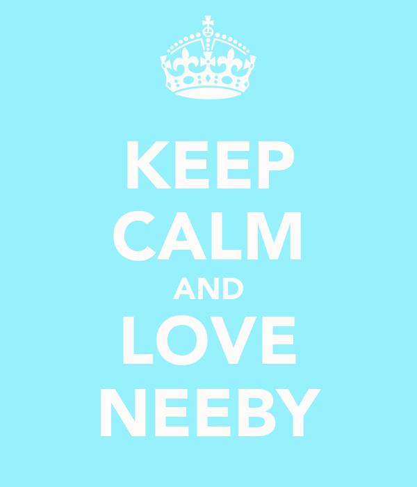 KEEP CALM AND LOVE NEEBY