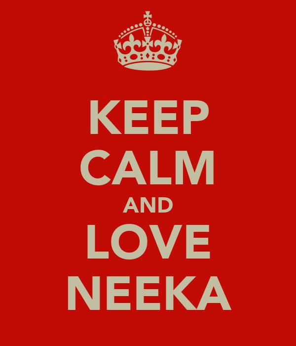 KEEP CALM AND LOVE NEEKA