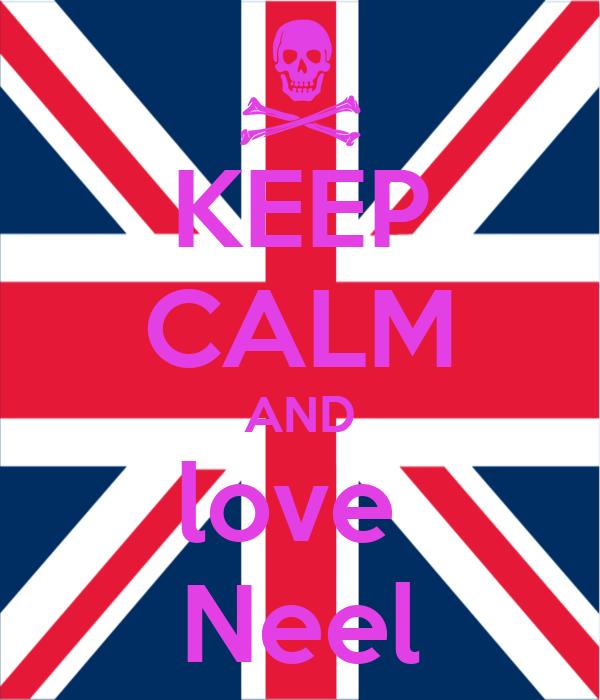 KEEP CALM AND love  Neel