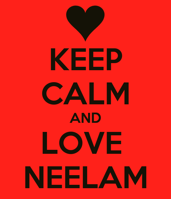 KEEP CALM AND LOVE  NEELAM