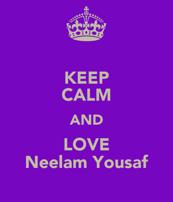KEEP CALM AND LOVE Neelam Yousaf