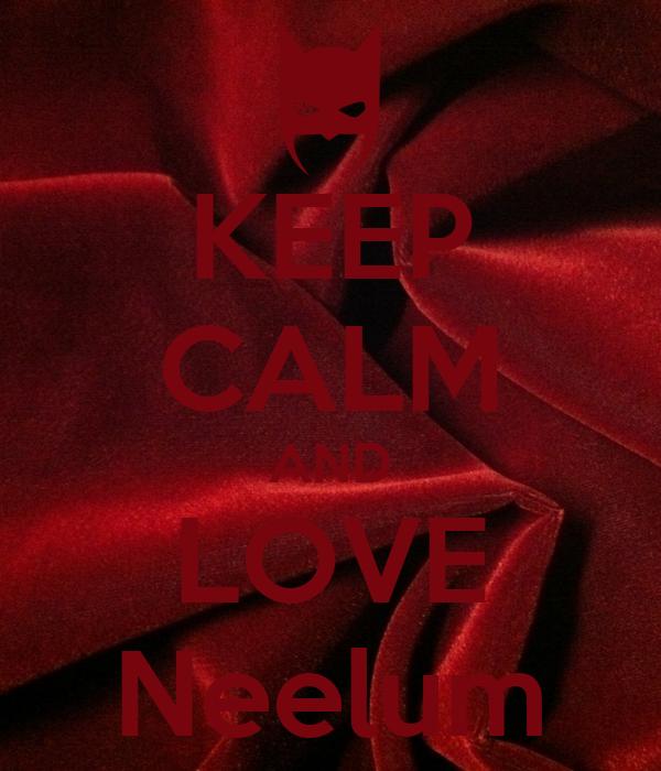KEEP CALM AND LOVE Neelum