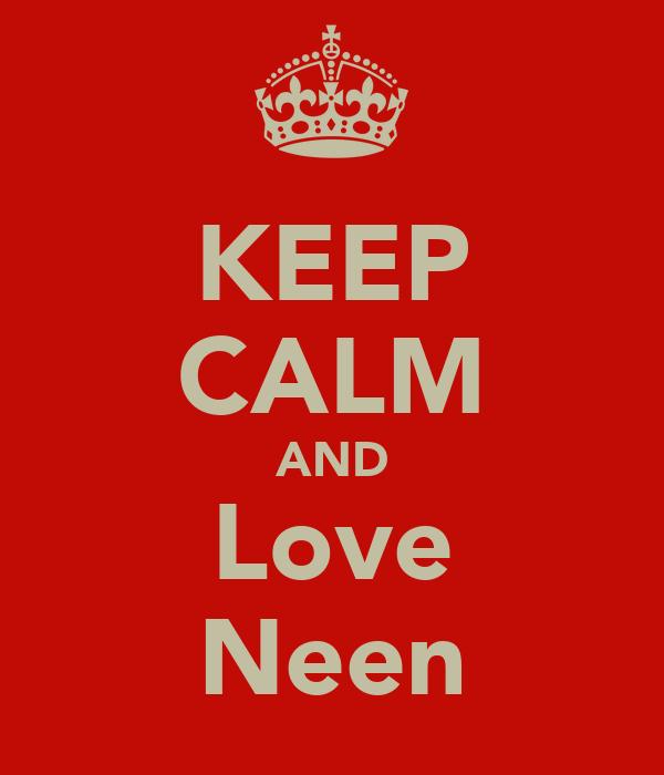 KEEP CALM AND Love Neen
