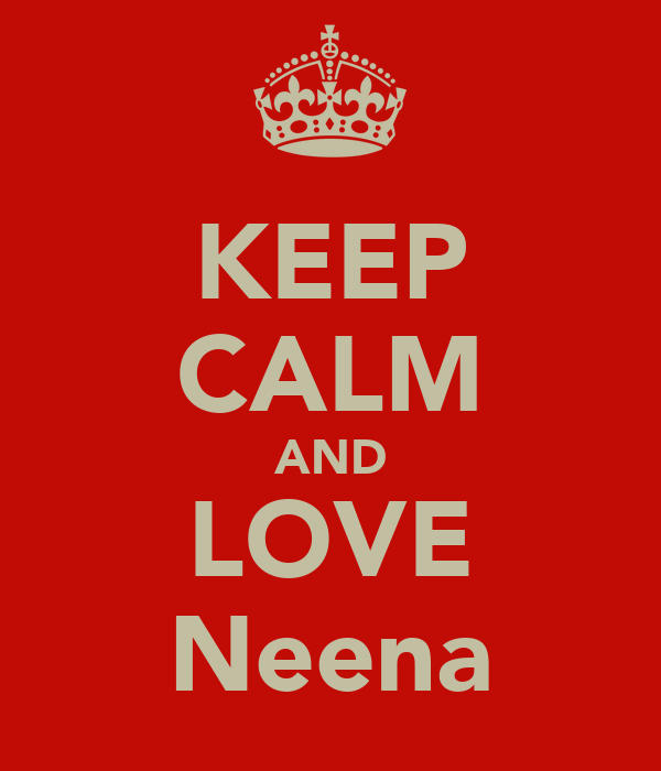 KEEP CALM AND LOVE Neena