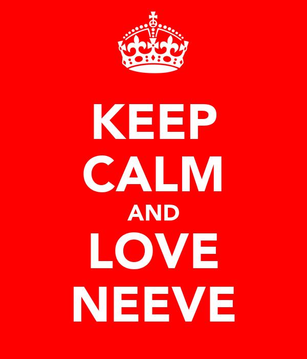 KEEP CALM AND LOVE NEEVE