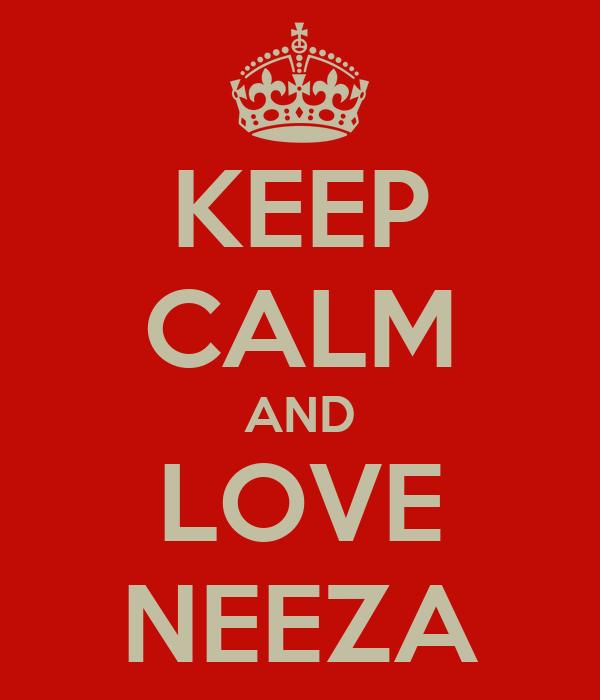 KEEP CALM AND LOVE NEEZA