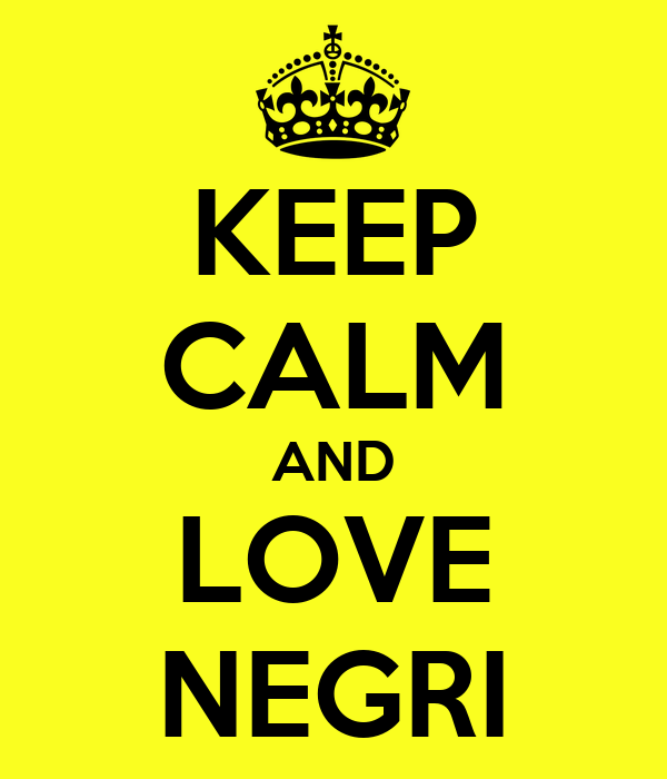 KEEP CALM AND LOVE NEGRI