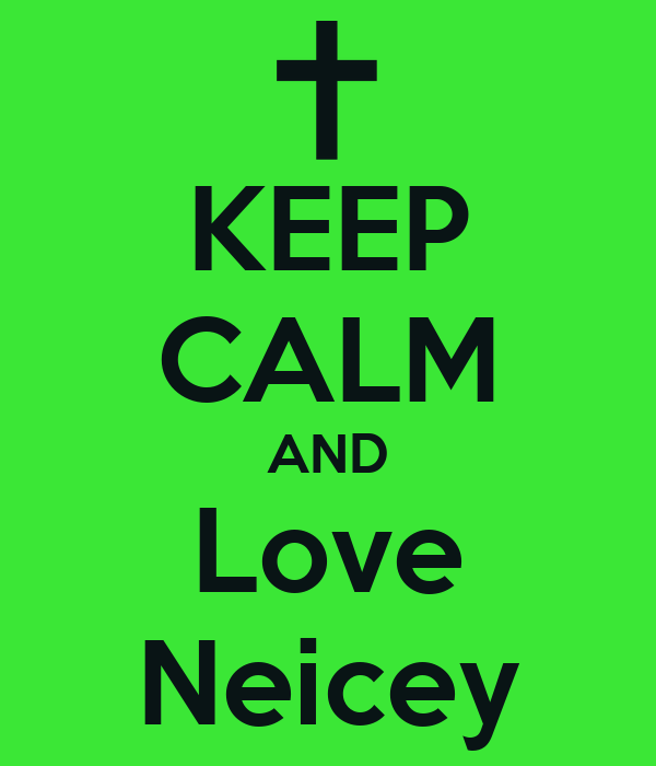 KEEP CALM AND Love Neicey