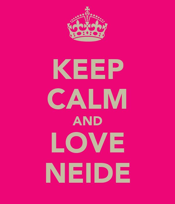 KEEP CALM AND LOVE NEIDE