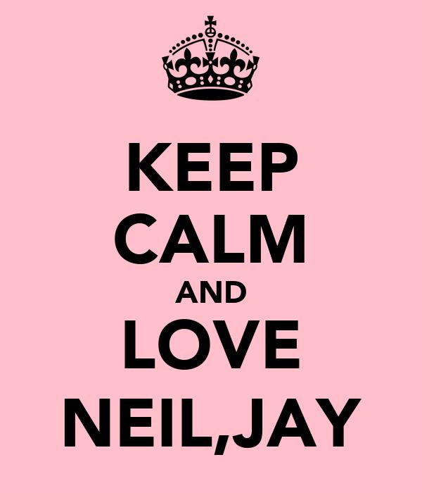 KEEP CALM AND LOVE NEIL,JAY