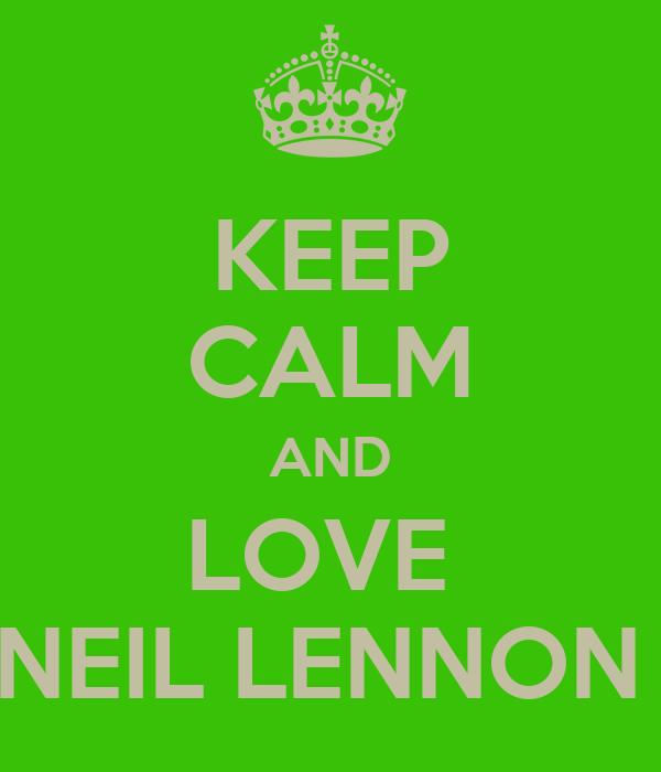 KEEP CALM AND LOVE  NEIL LENNON