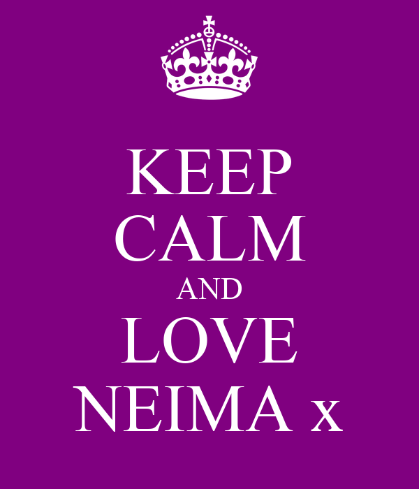 KEEP CALM AND LOVE NEIMA x