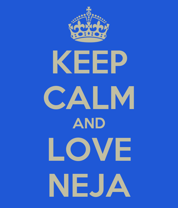 KEEP CALM AND LOVE NEJA