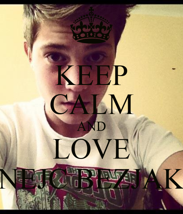 KEEP CALM AND LOVE NEJC BEZJAK